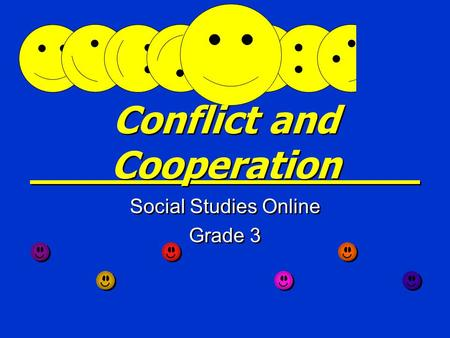 Conflict and Cooperation Social Studies Online Grade 3 Social Studies Online Grade 3.