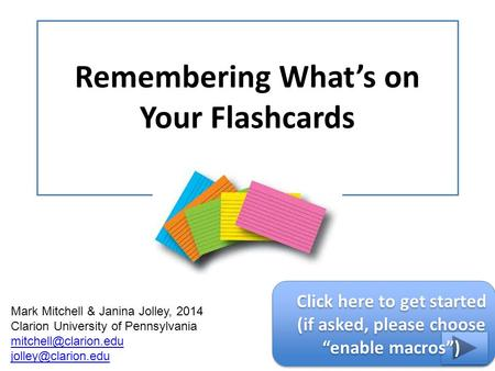 Remembering What's on Your Flashcards Mark Mitchell & Janina Jolley, 2014 Clarion University of Pennsylvania  Click.