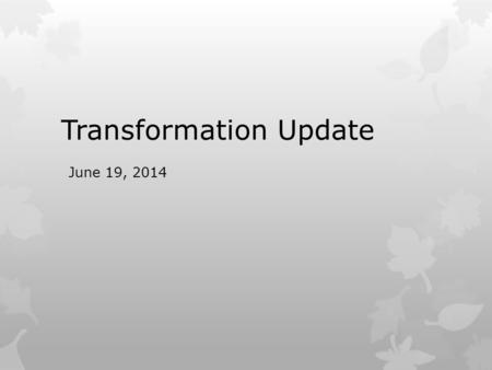 Transformation Update June 19, 2014. Year In Review  Partnership Agreement  Umbrella Legislation  University of Alberta  Associate Member Category.