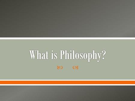 ".  Philosophy is the ""Love of Wisdom"" o From "
