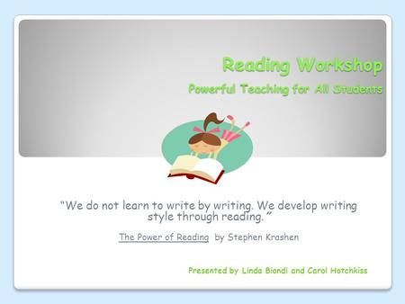 "Reading Workshop Powerful Teaching for All Students ""We do not learn to write by writing. We develop writing style through reading."" The Power of Reading."