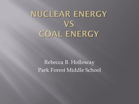 Rebecca B. Holloway Park Forest Middle School.  The two main types of substances that are removed from Earth to produce electrical energy are uranium.