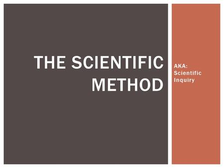 AKA: Scientific Inquiry