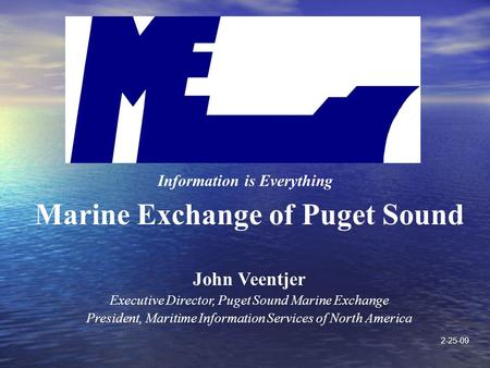 Marine Exchange of Puget Sound John Veentjer Executive Director, Puget Sound Marine Exchange President, Maritime Information Services of North America.
