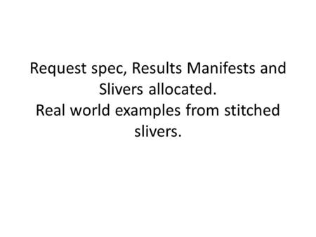 Request spec, Results Manifests and Slivers allocated. Real world examples from stitched slivers.