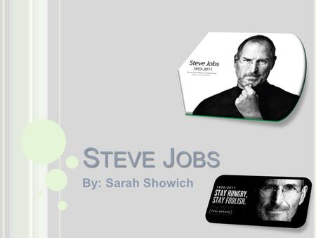S TEVE J OBS By: Sarah Showich. P ICTURES Famous Key Events Steve Jobs and his buddy Steve Wozinak started Apple in a garage in Cuppertino, California.