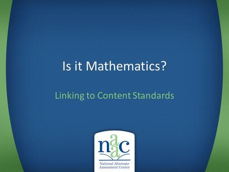Is it Mathematics? Linking to Content Standards. Some questions to ask when looking at student performance Is it academic? – Content referenced: reading,