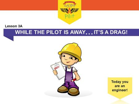 WHILE THE PILOT IS AWAY  IT'S A DRAG! Lesson 3A.