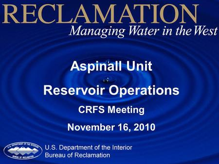 Aspinall Unit Reservoir Operations CRFS Meeting November 16, 2010.