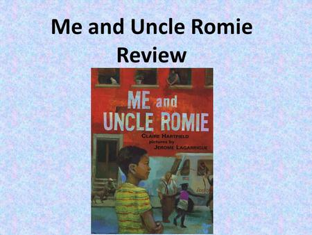 Me and Uncle Romie Review.