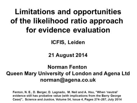 ICFIS, Leiden 21 August 2014 Norman Fenton Queen Mary University of London and Agena Ltd Limitations and opportunities of the likelihood.