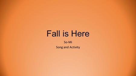 Fall is Here So-Mi Song and Activity. Eighth Note ti-ti.