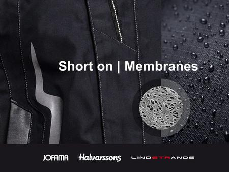 "Short on | Membranes. A ""functional"" membrane is water-proof and able to breathe at the same time. In most cases, the""functional"" membrane is a fine,"