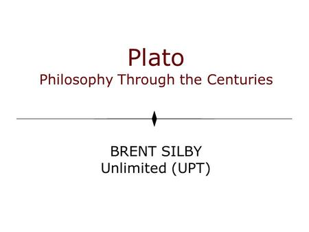 Plato Philosophy Through the Centuries BRENT SILBY Unlimited (UPT)
