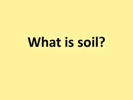 What is soil?. Soil is the top layer of the Earth's surface. It's found on the ground. Plants grow in soil. Soil is a natural resource. Natural resources.