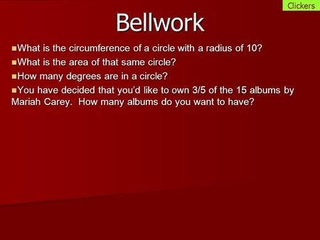 Bellwork What is the circumference of a circle with a radius of 10? What is the circumference of a circle with a radius of 10? What is the area of that.