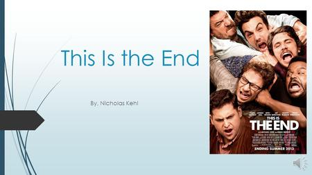 This Is the End By, Nicholas Kehl Apocalypse The cast and characters.