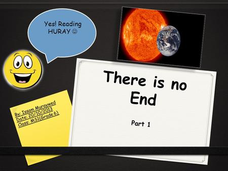There is no End Yes! Reading HURAY  Part 1 By: Issam Muraywed