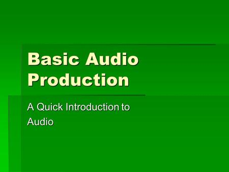 Basic Audio Production A Quick Introduction to Audio.