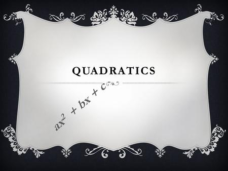 Quadratics ax2 + bx + c.