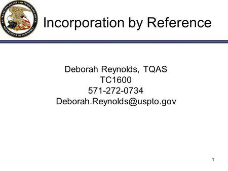1 Incorporation by Reference Deborah Reynolds, TQAS TC1600 571-272-0734
