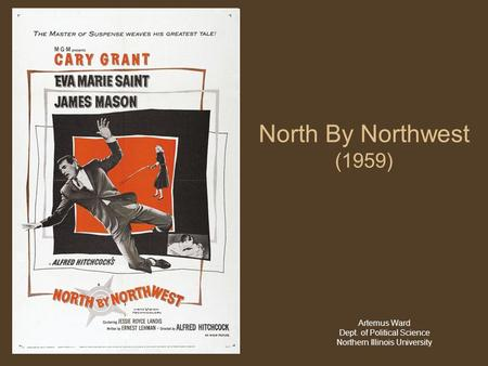 North By Northwest (1959) Artemus Ward Dept. of Political Science Northern Illinois University.