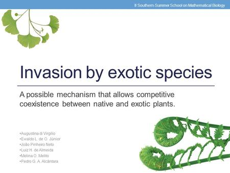 Invasion by exotic species A possible mechanism that allows competitive coexistence between native and exotic plants. Augustina di Virgilio Ewaldo L. de.