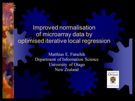 Improved normalisation of microarray data by optimised iterative local regression Matthias E. Futschik Department of Information Science University of.