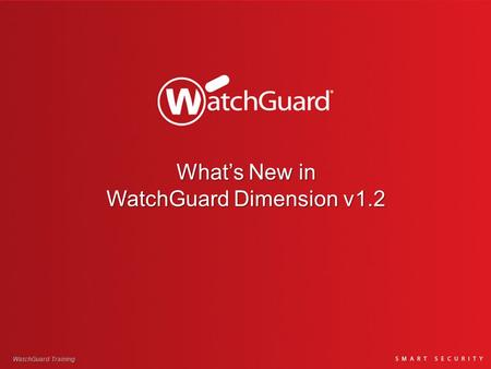 What's New in WatchGuard Dimension v1.2 WatchGuard Training.