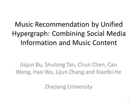 Music Recommendation by Unified Hypergraph: Music Recommendation by Unified Hypergraph: Combining Social Media Information and Music Content Jiajun Bu,