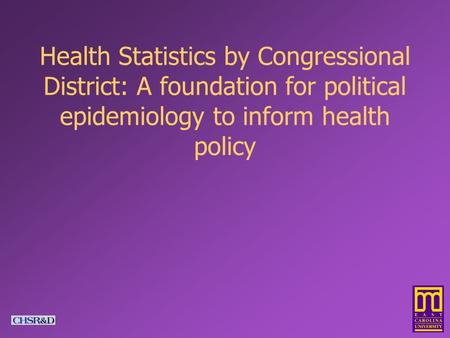 Health Statistics by Congressional District: A foundation for political epidemiology to inform health policy.