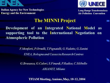 The MINNI Project Italian Agency for New Technologies Energy and the Environment Long Range Transboundary Air Pollution Convention TFIAM Meeting, Amiens,