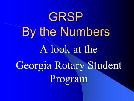 GRSP By the Numbers A look at the Georgia Rotary Student Program.