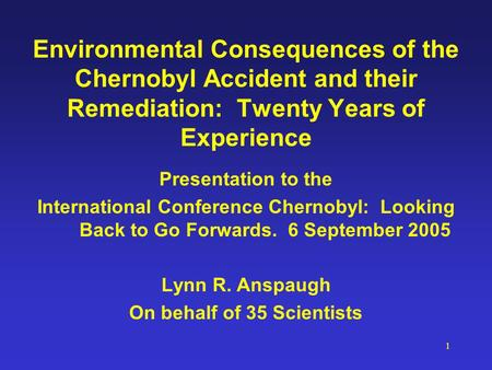 1 Environmental Consequences of the Chernobyl Accident and their Remediation: Twenty Years of Experience Presentation to the International Conference Chernobyl: