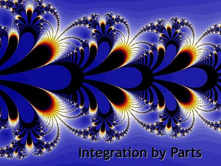 Integration by Parts.