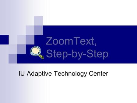 ZoomText, Step-by-Step IU Adaptive Technology Center.