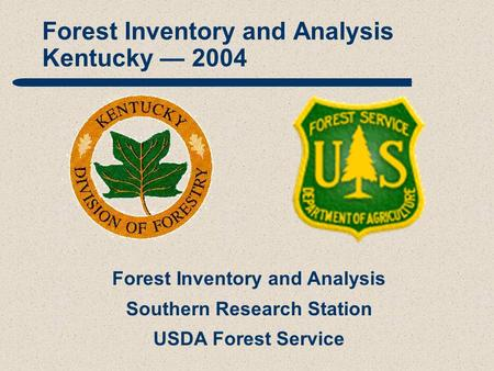 Forest Inventory and Analysis Southern Research Station USDA Forest Service Forest Inventory and Analysis Kentucky — 2004.