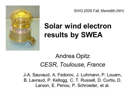 Solar wind electron results by SWEA Andrea Opitz CESR, Toulouse, France J-A. Sauvaud, A. Fedorov, J. Luhmann, P. Louarn, B. Lavraud, P. Kellogg, C. T.