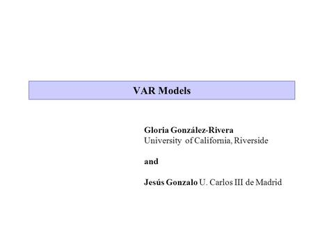 VAR Models Gloria González-Rivera University of California, Riverside