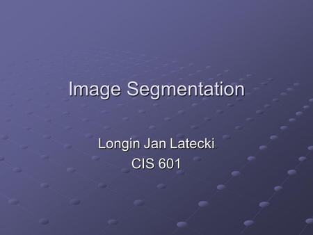 Image Segmentation Longin Jan Latecki CIS 601. Image Segmentation Segmentation divides an image into its constituent regions or objects. Segmentation.