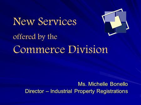 New Services offered by the Commerce Division Ms. Michelle Bonello Director – Industrial Property Registrations.