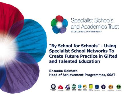 By School for Schools - Using Specialist School Networks To Create Future Practice in Gifted and Talented Education Rosanna Raimato Head of Achievement.