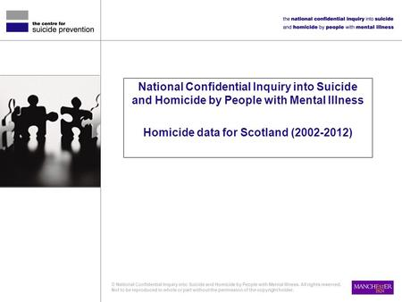 National Confidential Inquiry into Suicide and Homicide by People with Mental Illness Homicide data for Scotland (2002-2012) © National Confidential Inquiry.