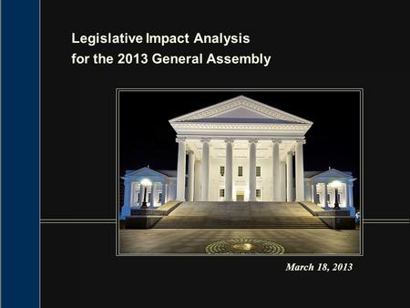 Legislative Impact Analysis for the 2013 General Assembly March 18, 2013.