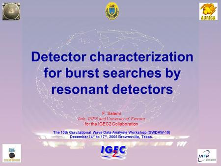 1 Detector characterization for burst searches by resonant detectors F. Salemi Italy, INFN and University of Ferrara for the IGEC2 Collaboration The 10th.