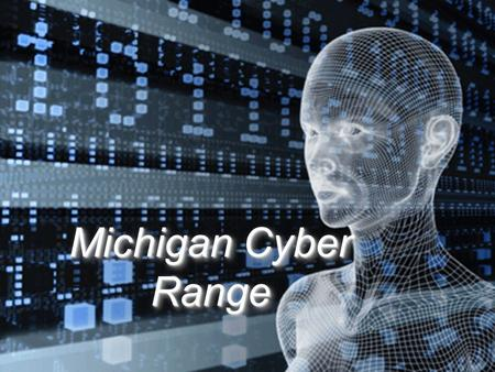 Powered by Powered by Connecting Organizations, Building Community Michigan Cyber Range.