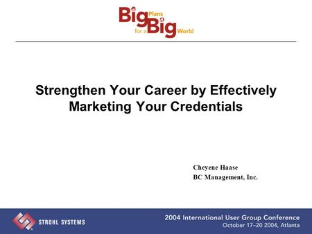 Strengthen Your Career by Effectively Marketing Your Credentials Cheyene Haase BC Management, Inc.