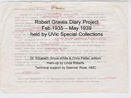 Robert Graves Diary Project Feb.1935 – May 1939 held by UVic Special Collections Dr. Elizabeth Grove-White & Chris Petter, editors mark-up by Linda Roberts.