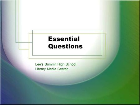 Essential Questions Lee's Summit High School Library Media Center.