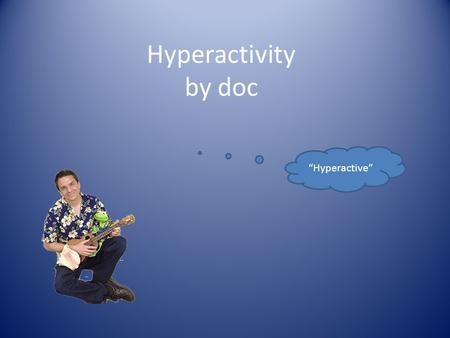 "Hyperactivity by doc ""Hyperactive"". ""How can there be more dimensions than ____?"" A student asked quizzically. I responded quite frankly (as he stared."